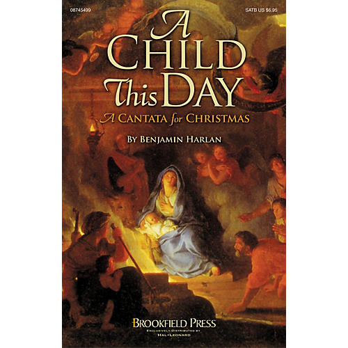 Brookfield A Child This Day (A Christmas Cantata) SATB composed by Benjamin Harlan
