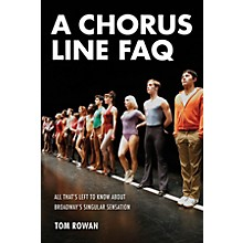 Applause Books A Chorus Line FAQ FAQ Series Softcover Written by Tom Rowan