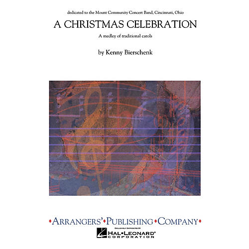 Arrangers A Christmas Celebration Concert Band Arranged by Kenny Bierschenk
