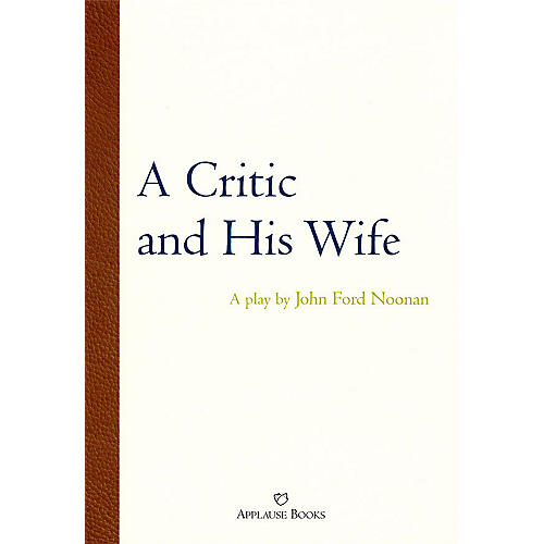 Applause Books A Critic and His Wife Applause Books Series Written by John Ford Noonan