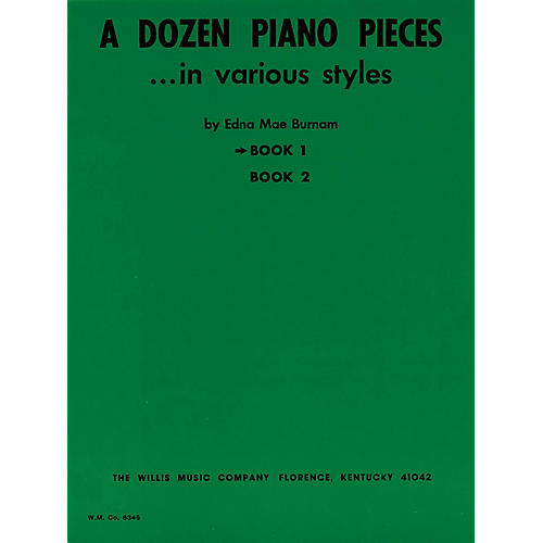 Willis Music A Dozen Piano Pieces (In Various Styles/Book 1/Later Elem Level) Willis Series by Edna Mae Burnam