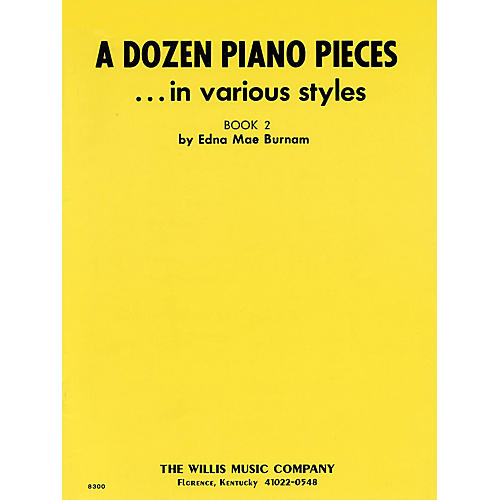 Willis Music A Dozen Piano Pieces (In Various Styles/Book 2/Early Inter Level) Willis Series by Edna Mae Burnam