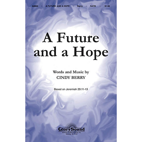 Shawnee Press A Future and a Hope SATB composed by Cindy Berry