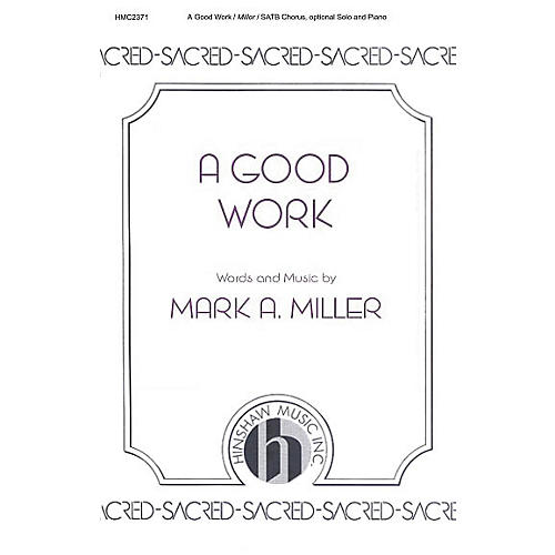 Hinshaw Music A Good Work SATB composed by Mark A. Miller