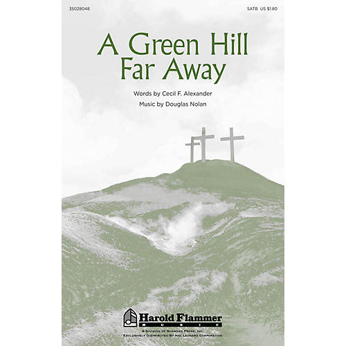 Shawnee Press A Green Hill Far Away SATB composed by Douglas Nolan
