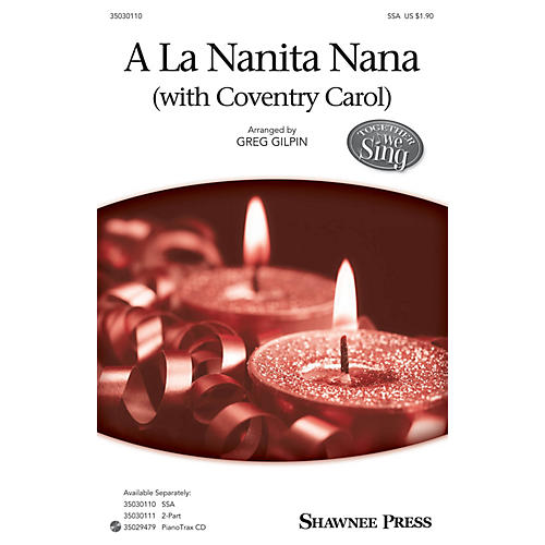 Shawnee Press A La Nanita Nana with Coventry Carol (Together We Sing Series) SSA arranged by Greg Gilpin