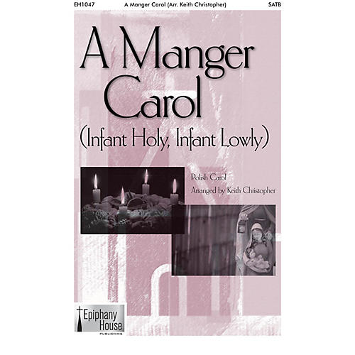 Epiphany House Publishing A Manger Carol (Infant Holy, Infant Lowly) SATB a cappella arranged by Keith Christopher