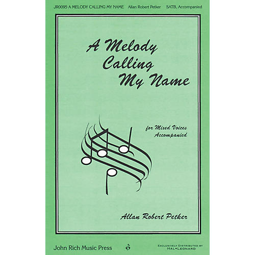 John Rich Music Press A Melody Calling My Name SATB composed by Allan Robert Petker