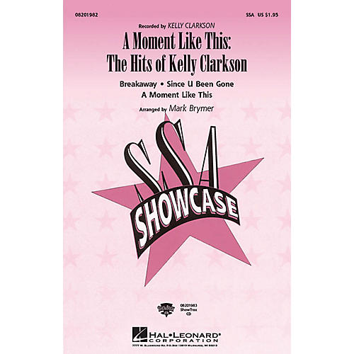 Hal Leonard A Moment like This: The Hits of Kelly Clarkson SSA by Kelly Clarkson arranged by Mark Brymer