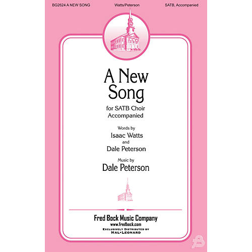 Fred Bock Music A New Song SATB composed by Dale Peterson