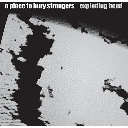 Alliance A Place to Bury Strangers - Exploding Head
