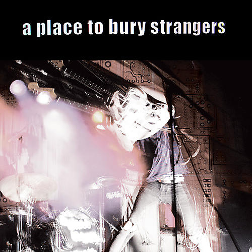 Alliance A Place to Bury Strangers - Place to Bury Strangers