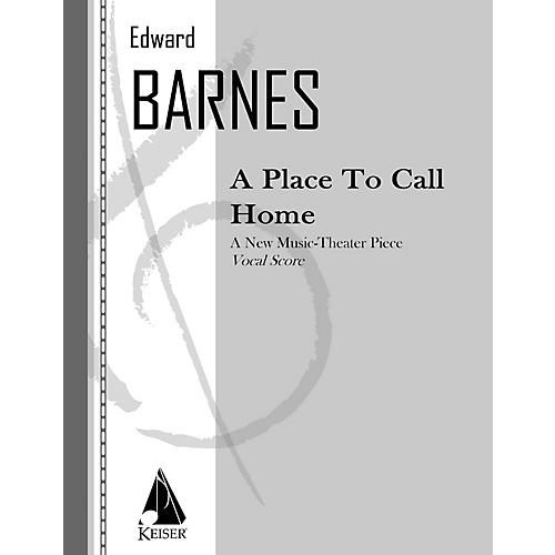 Lauren Keiser Music Publishing A Place to Call Home (Opera Vocal Score) LKM Music Series  by Edward Barnes