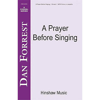 Hinshaw Music A Prayer Before Singing SATB composed by Dan Forrest