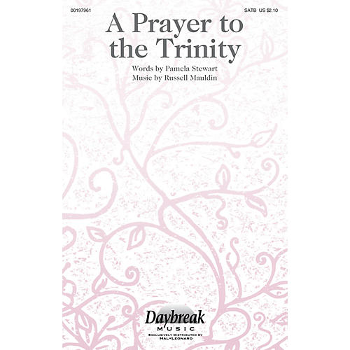 Daybreak Music A Prayer to the Trinity SATB composed by Russell Mauldin