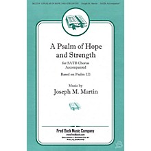 Fred Bock Music A Psalm of Hope and Strength (Based on Psalm 121) SATB composed by Joseph M. Martin