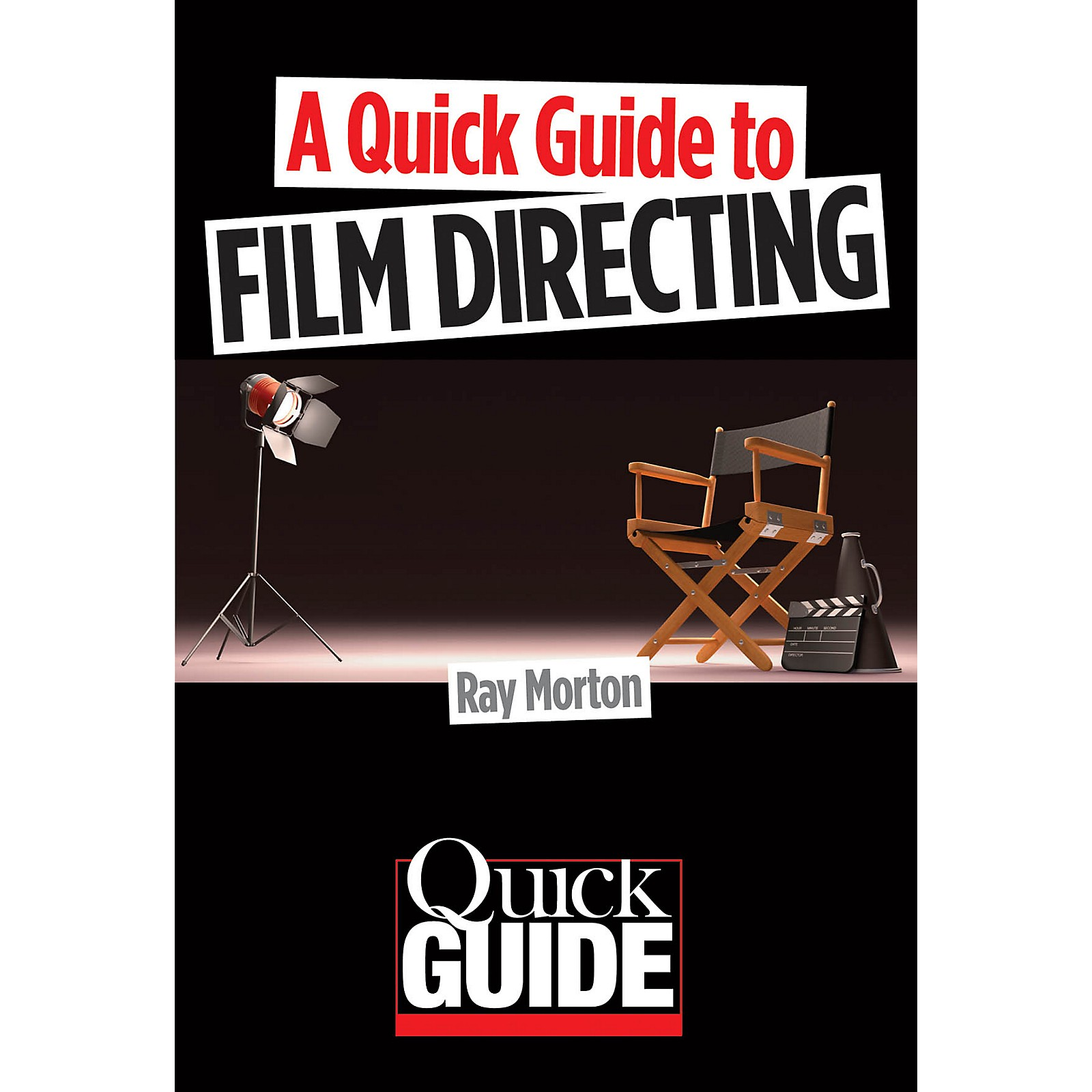 Limelight Editions A Quick Guide to Film Directing Quick Guide Series Softcover Written by Ray Morton