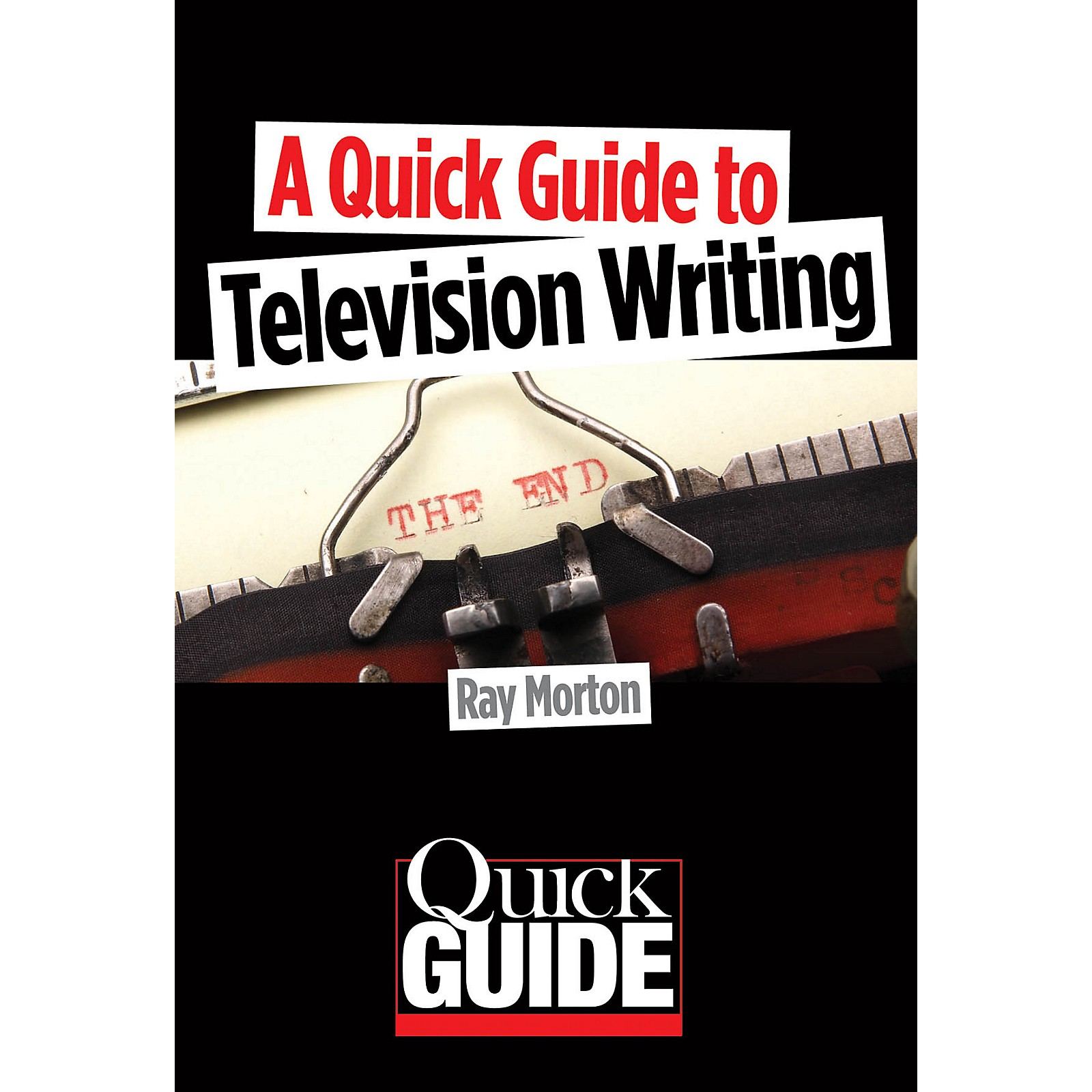 Limelight Editions A Quick Guide to Television Writing Quick Guide Series Softcover Written by Ray Morton
