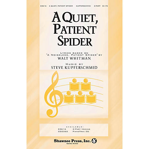 Shawnee Press A Quiet, Patient Spider 2-Part composed by Steve Kupferschmid