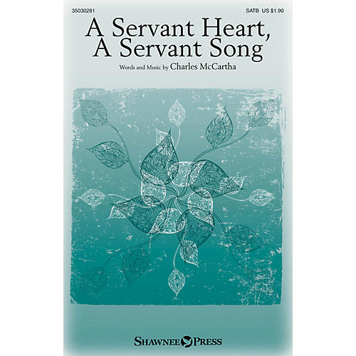 Shawnee Press A Servant Heart, A Servant Song SATB composed by Charles McCartha