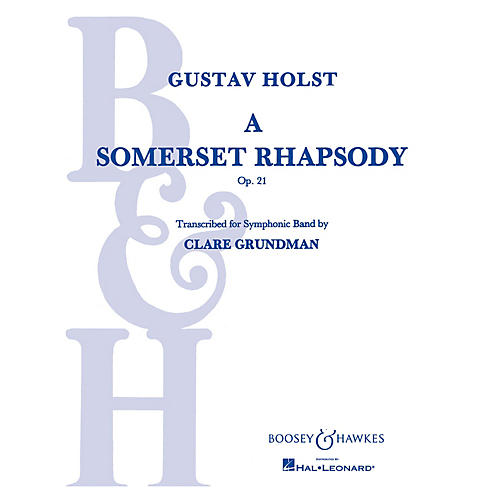 Boosey and Hawkes A Somerset Rhapsody, Op. 21 Concert Band Composed by Gustav Holst Arranged by Clare Grundman