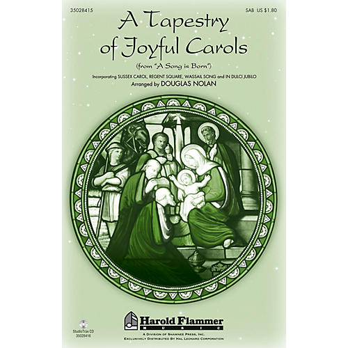 Shawnee Press A Tapestry of Joyful Carols (from A Song Is Born) SAB composed by Douglas Nolan
