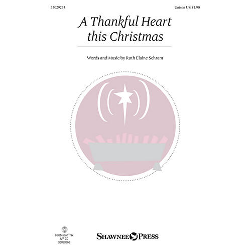 Shawnee Press A Thankful Heart This Christmas UNIS composed by Ruth Elaine Schram