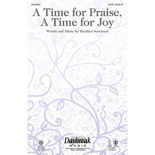 Daybreak Music A Time for Praise, A Time for Joy SATB composed by Heather Sorenson