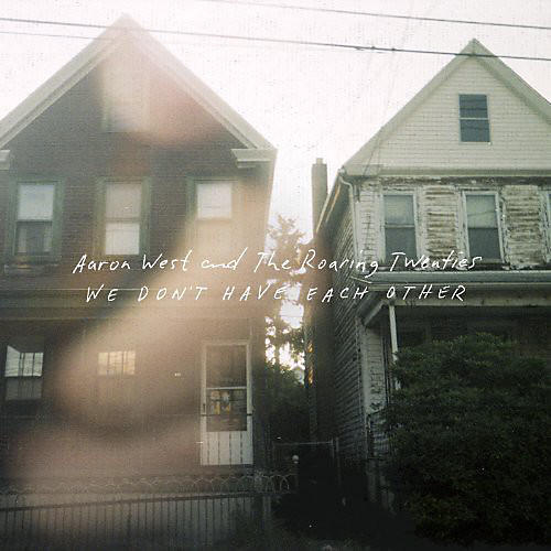 Alliance Aaron West & the Roaring Twenties - We Dont Have Each Other