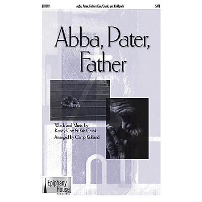 Epiphany House Publishing Abba, Pater, Father SATB arranged by Camp Kirkland