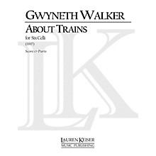 Lauren Keiser Music Publishing About Trains (for Cello Sextet) LKM Music Series Composed by Gwyneth Walker