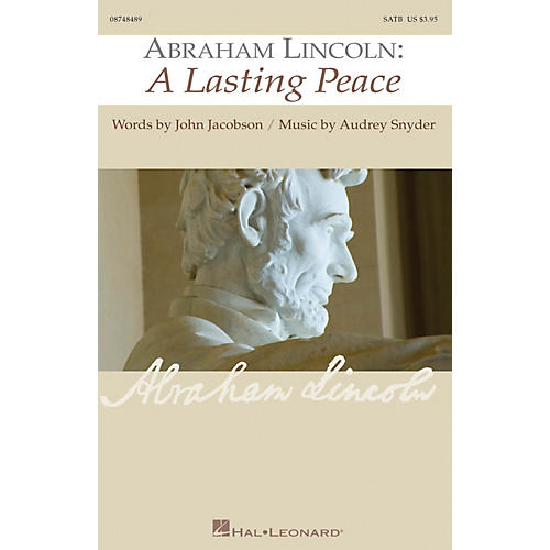 Hal Leonard Abraham Lincoln: A Lasting Peace SATB composed by Audrey Snyder
