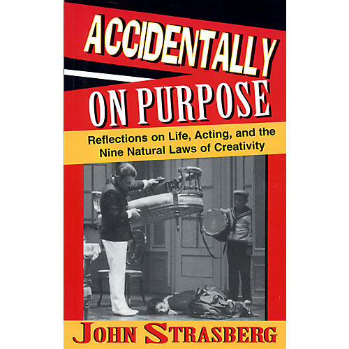 Applause Books Accidentally On Purpose (Paperback Book) Applause Books Series Written by John Strasberg
