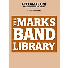 Edward B. Marks Music Company Acclamation! (A Global Greeting for Winds) Concert Band Level 4 Composed by Alfred Reed