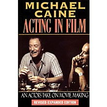 Applause Books Acting in Film (An Actor's Take on Movie Making) Applause Acting Series Series Softcover by Michael Caine