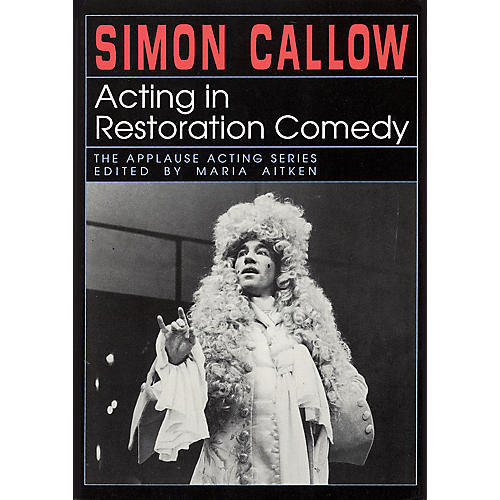 Applause Books Acting in Restoration Comedy Applause Acting Series Series Softcover