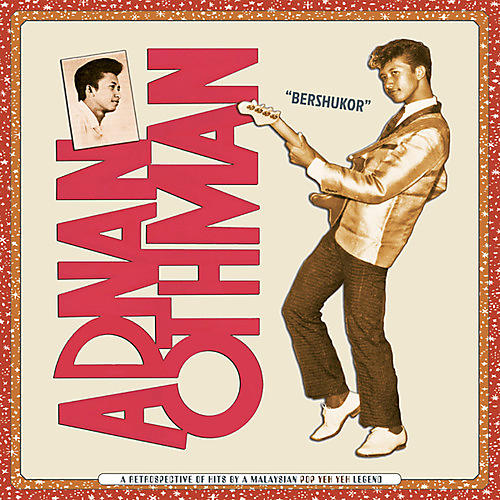 Alliance Adnan Othman - Bershukor: A Retrospective of Hits by a Malaysian Pop Yeh Yeh Legend