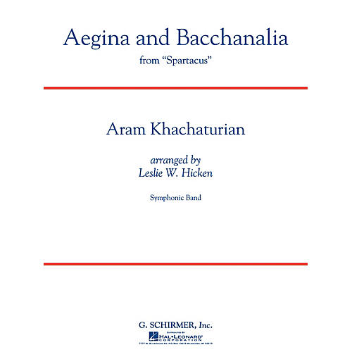 G. Schirmer Aegina and Bacchanalia (from Spartacus) Concert Band Level 5 by Khachaturian Arranged by Leslie W. Hicken