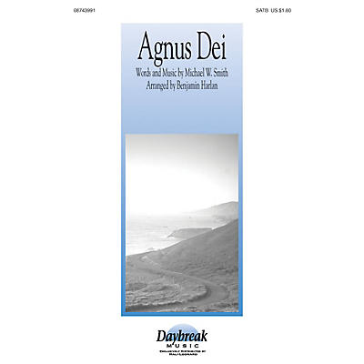 Daybreak Music Agnus Dei: Music of Inner Harmony SATB by Michael W. Smith arranged by Benjamin Harlan