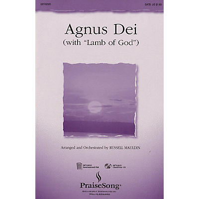 PraiseSong Agnus Dei (with Lamb of God) (SATB) SATB arranged by Russell Mauldin