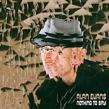 Alan Evans - Nothing To Say