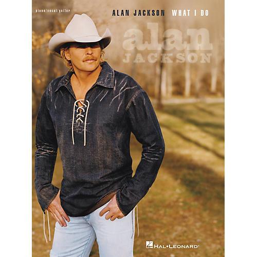 Hal Leonard Alan Jackson - What I Do Piano, Vocal, Guitar Songbook