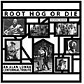 Alliance Alan Lomax - Root Hog Or Die 100 Years 100 Songs - Alan Lomax Centennial Tribute thumbnail