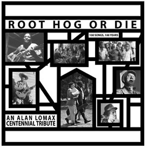 Alliance Alan Lomax - Root Hog Or Die 100 Years 100 Songs - Alan Lomax Centennial Tribute