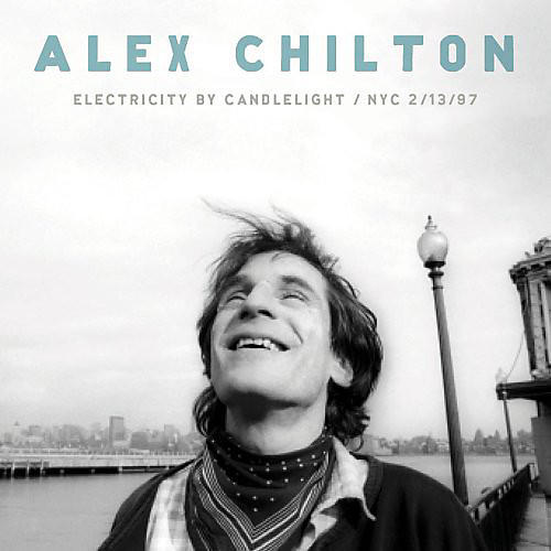 Alliance Alex Chilton - Electricity By Candlelight / NYC 2/13/97