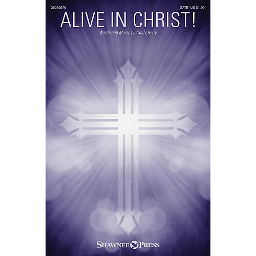 Shawnee Press Alive in Christ! SATB composed by Cindy Berry