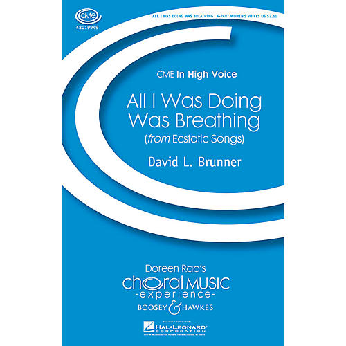 Boosey and Hawkes All I Was Doing Was Breathing (from Ecstatic Songs) CME In 4-Part Women's Voices composed by David Brunner