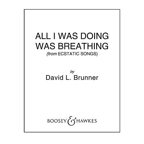 Boosey and Hawkes All I Was Doing Was Breathing (from Ecstatic Songs) CME In High Voice Score & Pts by David Brunner