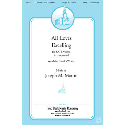 Fred Bock Music All Loves Excelling SATB composed by Joseph M. Martin