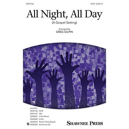 Shawnee Press All Night, All Day (A Gospel Setting) SATB arranged by Greg Gilpin